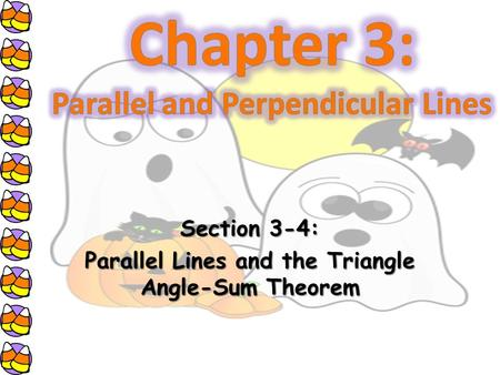 Section 3-4: Parallel Lines and the Triangle Angle-Sum Theorem.