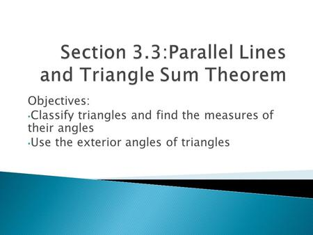 Objectives: Classify triangles and find the measures of their angles Use the exterior angles of triangles.