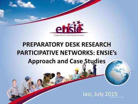 PREPARATORY DESK RESEARCH PARTICIPATIVE NETWORKS: ENSIE's Approach and Case Studies Iasi, July 2015.