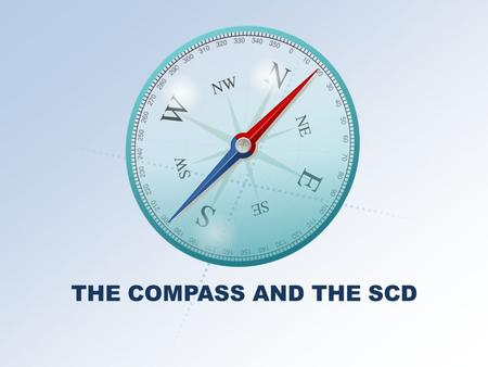 THE COMPASS AND THE SCD. PLAN…PLAN…PLAN REPORT NOTIFICATION PROCESS The SCD Office will: Send out one communication far in advance of the deadline (approximately.
