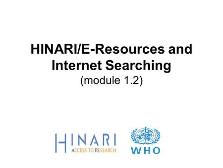 HINARI/E-Resources and Internet Searching (module 1.2)
