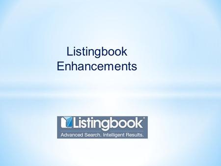 Listingbook Enhancements. * Full IDX Search capabilities * Location based GPS searches and polygons * Easy searching and sorting * Easy to learn interface.