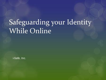 Safeguarding your Identity While Online i-Safe, Inc.