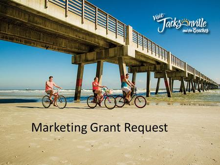 Marketing Grant Request. Requesting 10% of the annual bed tax collections, totaling $555,484 for 2014-2015 These funds will be used to strengthen and.