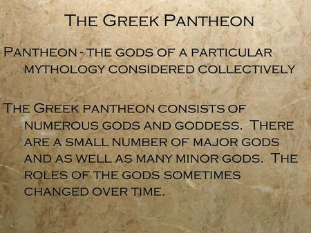 The Greek Pantheon Pantheon - the gods of a particular mythology considered collectively The Greek pantheon consists of numerous gods and goddess. There.