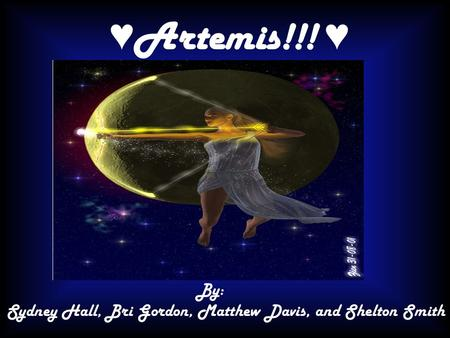 ♥ Artemis!!! ♥ By: Sydney Hall, Bri Gordon, Matthew Davis, and Shelton Smith.