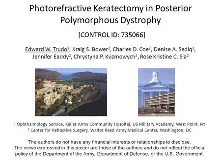 Photorefractive Keratectomy in Posterior Polymorphous Dystrophy [CONTROL ID: 735066] Edward W. Trudo 1, Kraig S. Bower 2, Charles D. Coe 2, Denise A. Sediq.