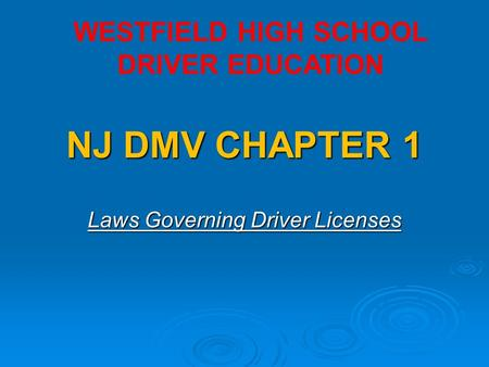 NJ DMV CHAPTER 1 Laws Governing Driver Licenses WESTFIELD HIGH SCHOOL DRIVER EDUCATION.