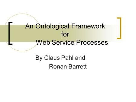 An Ontological Framework for Web Service Processes By Claus Pahl and Ronan Barrett.