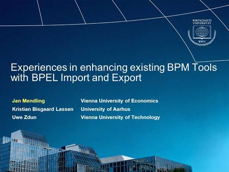Experiences in enhancing existing BPM Tools with BPEL Import and Export Jan MendlingVienna University of Economics Kristian Bisgaard LassenUniversity of.