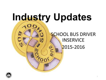 Industry Updates SCHOOL BUS DRIVER INSERVICE 2015-2016 1.