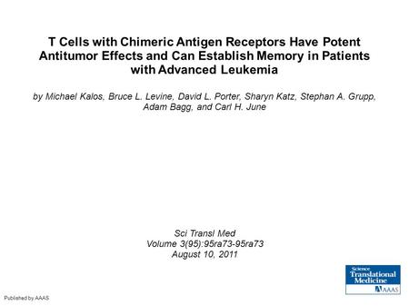 T Cells with Chimeric Antigen Receptors Have Potent Antitumor Effects and Can Establish Memory in Patients with Advanced Leukemia by Michael Kalos, Bruce.