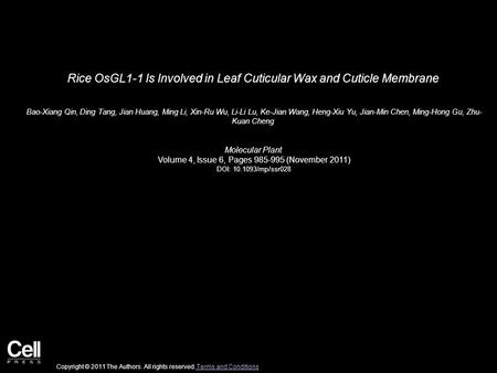 Rice OsGL1-1 Is Involved in Leaf Cuticular Wax and Cuticle Membrane Bao-Xiang Qin, Ding Tang, Jian Huang, Ming Li, Xin-Ru Wu, Li-Li Lu, Ke-Jian Wang, Heng-Xiu.