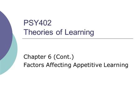 PSY402 Theories of Learning Chapter 6 (Cont.) Factors Affecting Appetitive Learning.