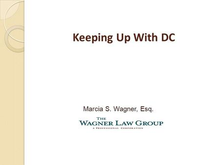 "Keeping Up With DC Marcia S. Wagner, Esq.. 2 1. Broader ""Fiduciary"" Definition 2. Target Date Funds 3. Automatic IRA Legislation."