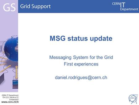 CERN IT Department CH-1211 Genève 23 Switzerland  t MSG status update Messaging System for the Grid First experiences