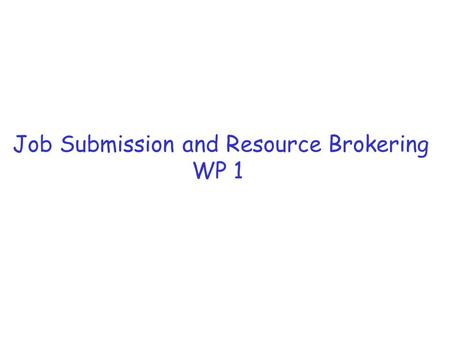 Job Submission and Resource Brokering WP 1. Contents: The components What (should) works now and configuration How to submit jobs … the UI and JDL The.
