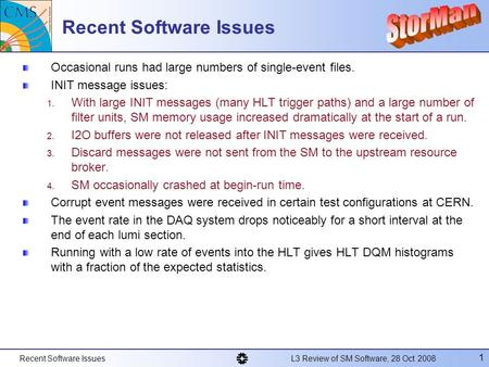 Recent Software Issues L3 Review of SM Software, 28 Oct 2008 1 Recent Software Issues Occasional runs had large numbers of single-event files. INIT message.