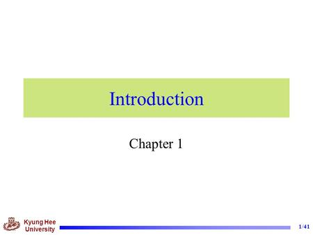 Kyung Hee University 1/41 Introduction Chapter 1.