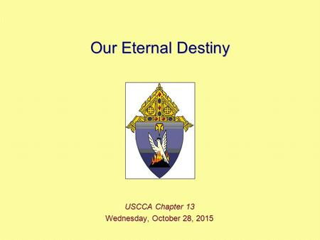 Our Eternal Destiny USCCA Chapter 13 Wednesday, October 28, 2015Wednesday, October 28, 2015Wednesday, October 28, 2015Wednesday, October 28, 2015.