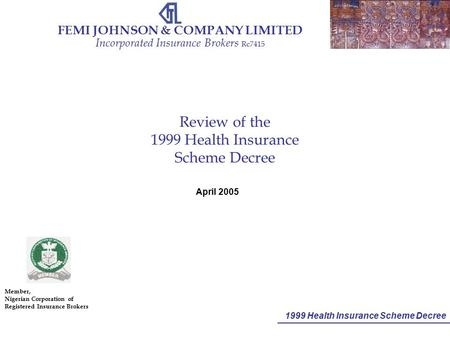 1999 Health Insurance Scheme Decree FEMI JOHNSON & COMPANY LIMITED Incorporated Insurance Brokers Rc7415 Member, Nigerian Corporation of Registered Insurance.