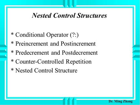 Nested Control Structures * Conditional Operator (?:) * Preincrement and Postincrement * Predecrement and Postdecrement * Counter-Controlled Repetition.