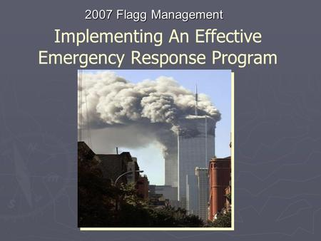 Implementing An Effective Emergency Response Program 2007 Flagg Management.