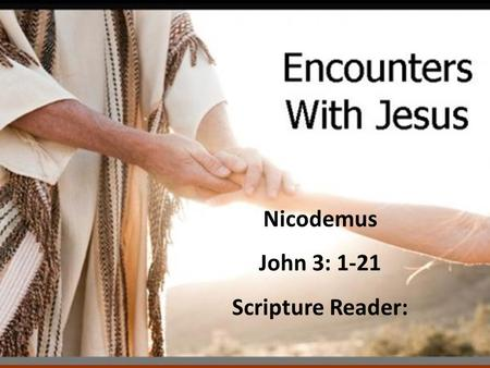 Nicodemus John 3: 1-21 Scripture Reader:. Who was Nicodemus John 3:1 Now there was a Pharisee, a man named Nicodemus who was a member of the Jewish ruling.