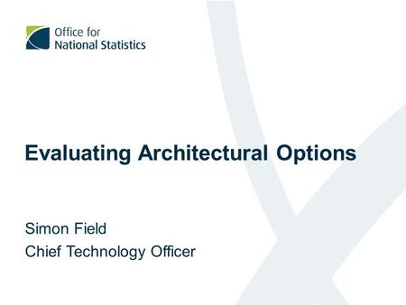 Evaluating Architectural Options Simon Field Chief Technology Officer.