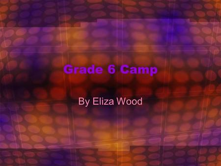 Grade 6 Camp By Eliza Wood. Science Works We went to Science works after our River Cruise. I really enjoyed it! We saw heaps of great things!