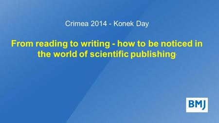 Crimea 2014 - Konek Day From reading to writing - how to be noticed in the world of scientific publishing '