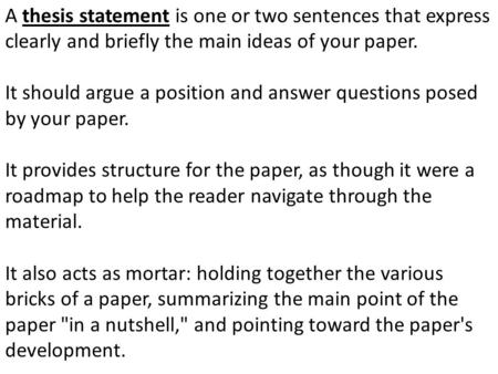 thesis as a question Questions to ask when formulating your thesis defining the thesis statement what is a thesis statement every paper you write should have a main point.
