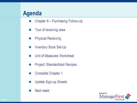 OH 5-1 Agenda Chapter 8 – Purchasing Follow-Up Tour of receiving area Physical Receiving Inventory Book Set-Up Unit of Measures Worksheet Project: Standardized.