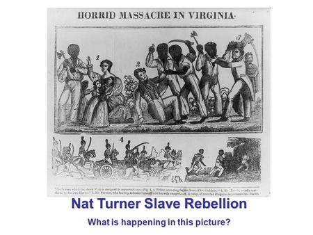 Nat Turner Slave Rebellion What is happening in this picture?