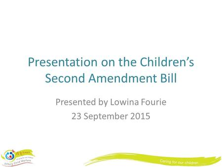Presentation on the Children's Second Amendment Bill Presented by Lowina Fourie 23 September 2015.