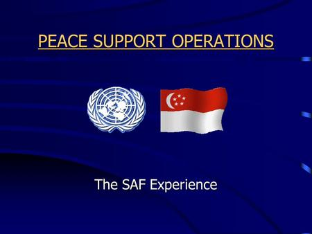 PEACE SUPPORT OPERATIONS The SAF Experience. PEACE SUPPORT OPERATIONS.