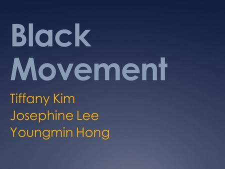 Black Movement Tiffany Kim Josephine Lee Youngmin Hong.