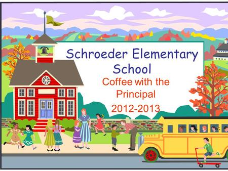 Schroeder Elementary School Coffee with the Principal 2012-2013.
