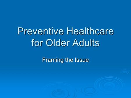 Preventive Healthcare for Older Adults Framing the Issue.