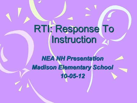 RTI: Response To Instruction NEA NH Presentation Madison Elementary School 10-05-12.