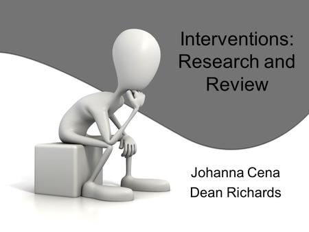 Interventions: Research and Review Johanna Cena Dean Richards.