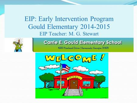 EIP: Early Intervention Program Gould Elementary 2014-2015 EIP Teacher: M. G. Stewart.