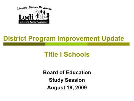 District Program Improvement Update Title I Schools Board of Education Study Session August 18, 2009.