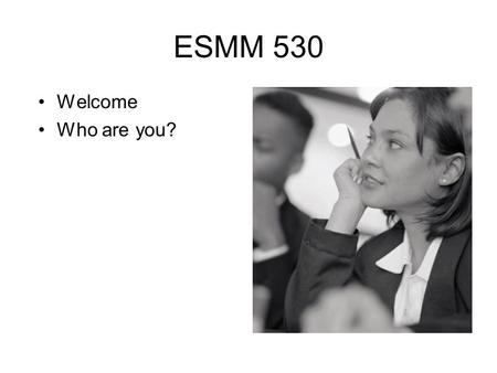 ESMM 530 Welcome Who are you?. You will leave with an understanding of how to plan – teach reading. You will have viewed and practiced teaching lessons.