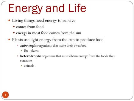 Energy and Life 1 Living things need energy to survive comes from food energy in most food comes from the sun Plants use light energy from the sun to produce.