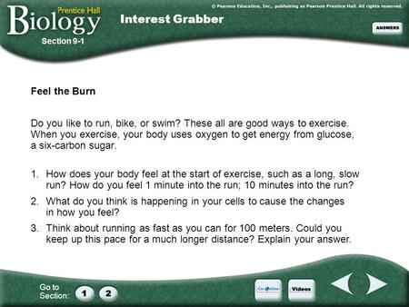 Go to Section: Interest Grabber Feel the Burn Do you like to run, bike, or swim? These all are good ways to exercise. When you exercise, your body uses.
