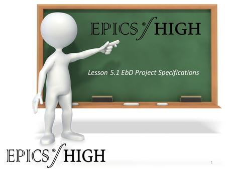 Lesson 5.1 EbD Project Specifications 1 ® ®. Essential Question: ® What are the specification requirements for this project and what is the prioritization.