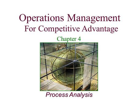 Operations Management For Competitive Advantage 1 Process Analysis Operations Management For Competitive Advantage Chapter 4.