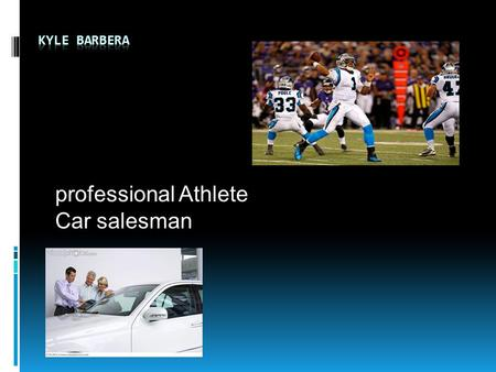 Professional Athlete Car salesman. Professional Football Player  Description- Football is a contact sport played between two teams on a field 160 feet.