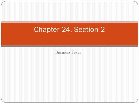 Business Fever Chapter 24, Section 2. In the 1920's factories poured out new goods Refrigerators Other electric appliances New low priced cars Output.